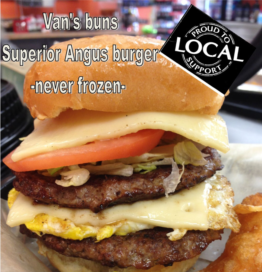 """Van's buns Superior Angus burger - never frozen - proud to support local"" burger"