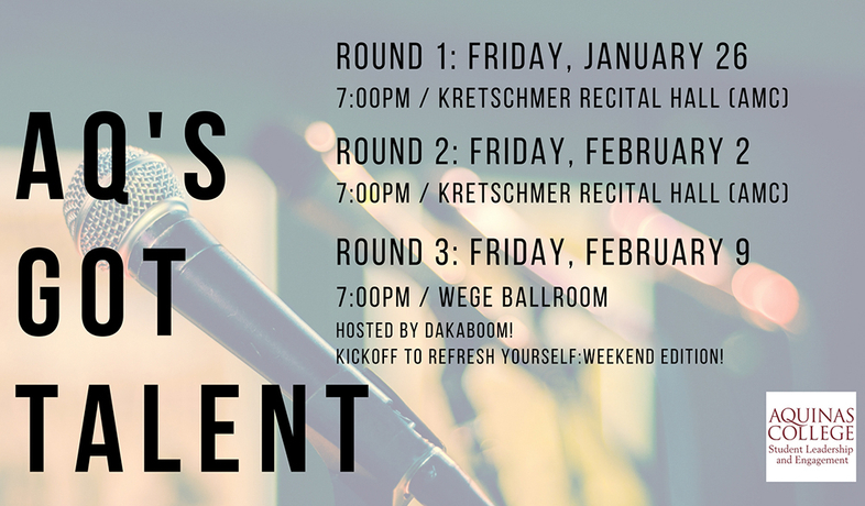 """AQ'S GOT TALENT, Round 1: Friday, January 26 7pm AMC, Round 2:Friday, Feb 2 AMC, Round 3: Feb 9 7pm Wege"