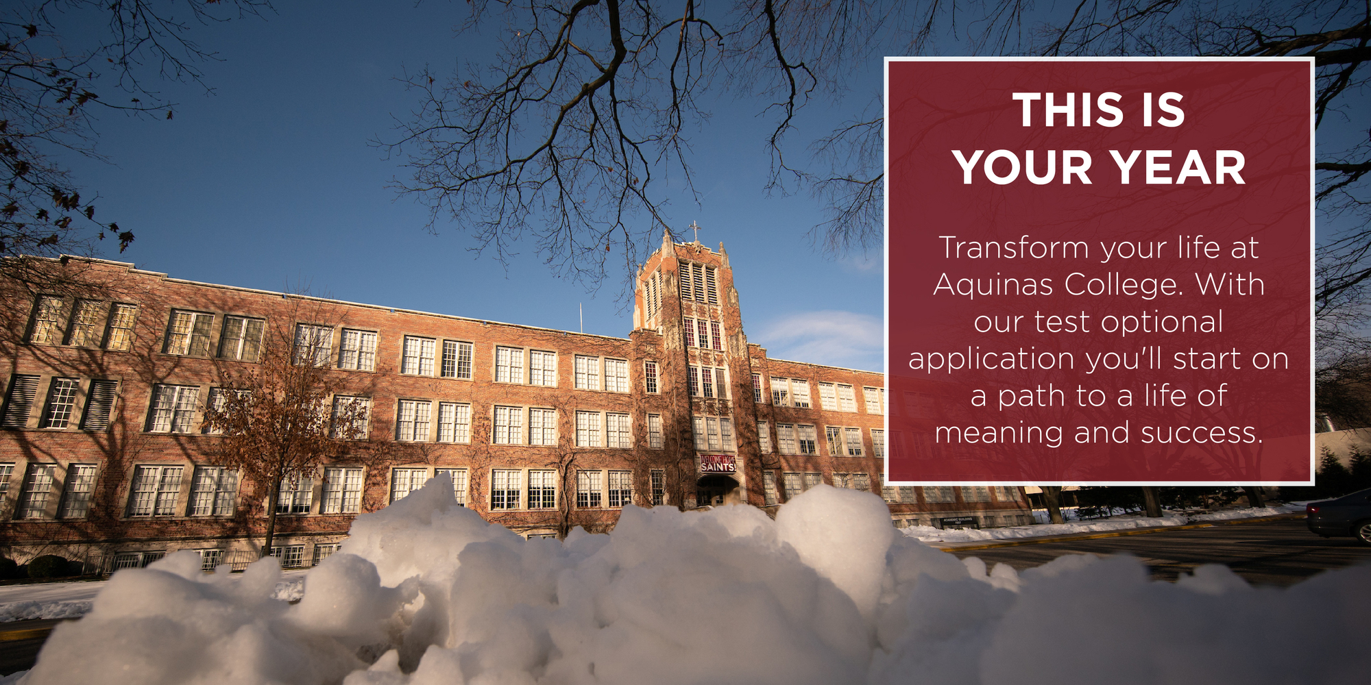 Transform your life at Aquinas College. With our test optional application you'll start on a path to a life of meaning and success.
